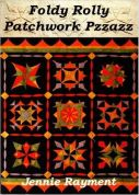 Jennie Rayment Foldy Rolly Patchwork Pzazz Quilting Book