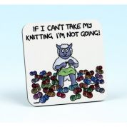 Vanessa Bee If I Cant Take My Knitting Knitters Coaster