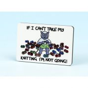 Vanessa Bee If I Cant Take My Knitting Knitters Fridge Magnet